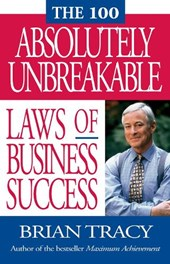 The 100 Absolutely Unbreakable Laws of Business Success | Brian Tracy |