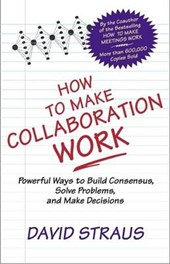 How to Make Collaboration Work | Straus |