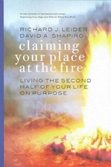 Claiming Your Place at the Fire | Richard J. Leider |