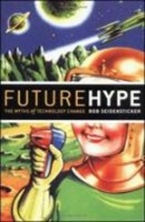 Future Hype: The Myths of Technology Change | Bob Seidensticker |