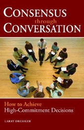 Consensus Through Conversations | Larry Dressler |