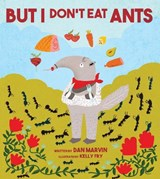 But I Don't Eat Ants | Dan Marvin |