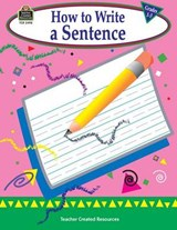 How to Write a Sentence, Grades 1-3 | Kathleen Null |