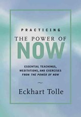 Practicing the Power of Now | Eckhart Tolle |