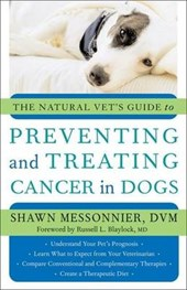 Natural Vet's Guide to Preventing and Treating Cancer in Dog