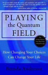 Playing the Quantum Field | Brenda Anderson |