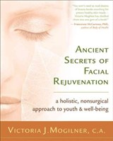 Ancient Secrets of Facial Rejuvenation | Victoria J. Mogilner |