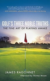 Golf's Three Noble Truths | James L. Ragonnet |