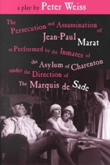 The Persecution and Assassination of J-P Marat As Performed by the Inmates O.T.A. O.C.U.T. Direction of the Marquis De Sade | Peter Weiss |
