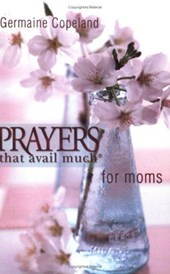 Prayers That Avail Much Moms | Germaine Copeland |