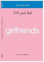 Every Teen Girl's Little Pink Book on Girlfriends