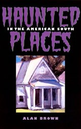 Haunted Places in the American South | Alan Brown |