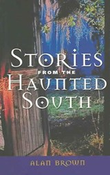 Stories from the Haunted South | Alan Brown |