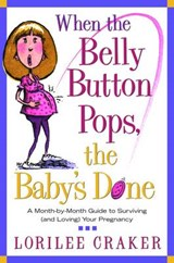When the Belly Button Pops, the Baby's Done | Lorilee Craker |