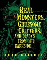 Real Monsters, Gruesome Critters, and Beasts from the Darkside | Brad Steiger |