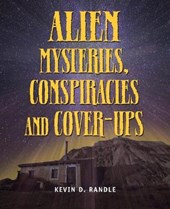 Alien Mysteries, Conspiracies and Cover-Ups | Kevin D. Randle |