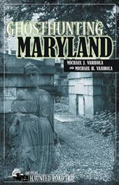 Ghosthunting Maryland | Michael J. Varhola |