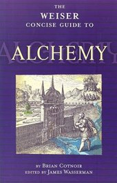 The Weiser Concise Guide to Alchemy | Brian Cotnoir & James Wasserman |