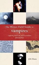 The Weiser Field Guide to Vampires | J. M. Dixon |