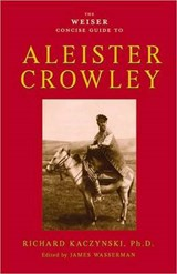 The Weiser Concise Guide to Aleister Crowley | Richard Kaczynski |