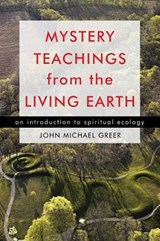 Mystery Teachings from the Living Earth | John Michael Greer |