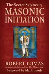 The Secret Science of Masonic Initiation | Robert Lomas |