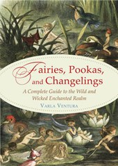 Fairies, Pookas, and Changelings | Varla Ventura |