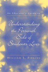An Educator's Guide to Understanding the Personal Side of Students' Lives | William L. Fibkins |
