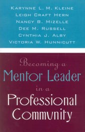 Becoming a Mentor Leader in a Professional Community | Karynne L. M. Kleine |