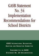Gasb Statement No. 34 Implementation Recommendations for School Districts | Asbo's Auditing & Budgeting Committee |