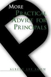 More Practical Advice for Principals | Albert Lee Snow |