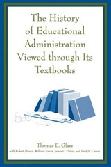 The History of Educational Administration Viewed Through Its Textbooks | Thomas E. Glass |