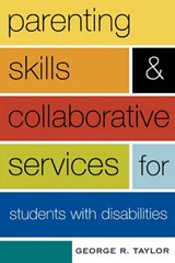 Parenting Skills and Collaborative Services for Students with Disabilities | George R. Taylor |