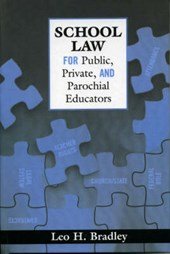School Law for Public, Private, and Parochial Educators | Leo H. Bradley |