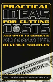 Practical Ideas for Cutting Costs and Ways to Generate Alternative Revenue Sources