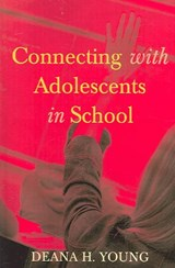 Connecting with Adolescents in School | Deana H. Young |