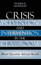 Crisis Prevention and Intervention in the Classroom | Victoria B. Damiani |