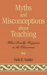 Myths and Misconceptions about Teaching | Vicki Snider |