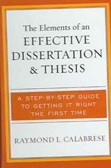The Elements of an Effective Dissertation and Thesis | Raymond L. Calabrese |