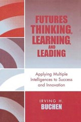 Futures Thinking, Learning, and Leading | Irving H. Buchen |