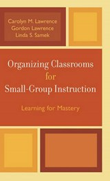 Organizing Classrooms for Small-Group Instruction | Carolyn M. Lawrence |