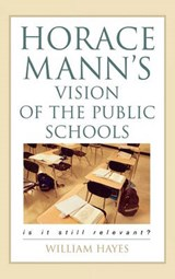 Horace Mann's Vision of the Public Schools | William Hayes |