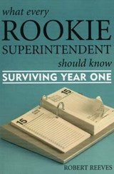 What Every Rookie Superintendent Should Know | Robert Reeves |