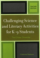 Challenging Science and Literacy Activities for K-9 Students | Catherine E. Matthews |