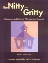 The Nitty-Gritty Classroom and Behavior Management Resource | Belinda Christine Tetteris |