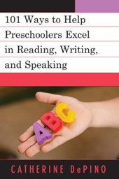 101 Ways to Help Preschoolers Excel in Reading, Writing, and Speaking | Catherine DePino |