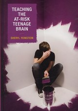 Teaching the At-Risk Teenage Brain | Sheryl Feinstein |