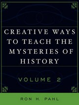 Creative Ways to Teach the Mysteries of History, Volume | Ron H. Pahl |