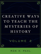 Creative Ways to Teach the Mysteries of History, Volume