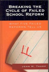 Breaking the Cycle of Failed School Reform | John M. Tharp |